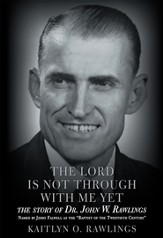 The Lord Is Not Through with Me Yet: The Story of Dr. John W. Rawlings - eBook