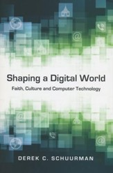Shaping a Digital World: Faith, Culture and Computer Technology - eBook