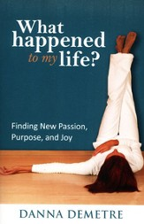 What Happened to My Life?: Finding New Passion, Purpose, and Joy - eBook