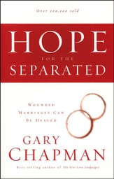 Hope for The Separated: Wounded Marriages Can Be Healed