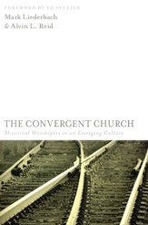 The Convergent Church: Missional Worshipers in an Emerging Culture