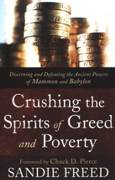 Crushing the Spirits of Greed and Poverty: Discerning and Defeating the Ancient Powers of Mammon and Babylon - eBook