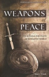 Weapons of Peace: God's Tools for Peace in a Chaotic World