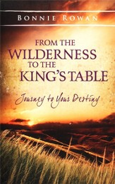 From the Wilderness to the King's Table: Journey to Your Destiny