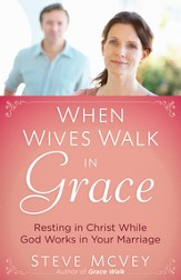When Wives Walk in Grace: Resting in Christ While God Works in Your Marriage - eBook