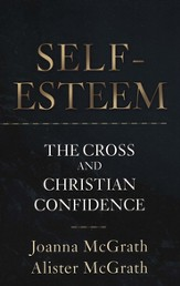 Self Esteem: The Cross and Christian Confidence
