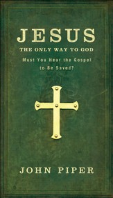 Jesus, the Only Way to God: Must You Hear the Gospel to be Saved? - eBook