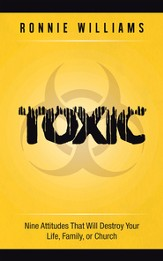 Toxic: Nine Attitudes That Will Destroy Your Life, Family, or Church - eBook