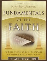 Fundamentals of the Faith: 13 Lessons to Grow in the Grace & Knowledge of Jesus ChristTeacher's Guide Edition