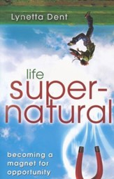Life Supernatural: Becoming a Magnet for Opportunity