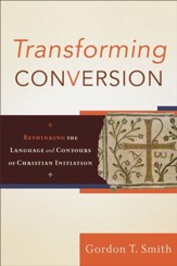 Transforming Conversion: Rethinking the Language and Contours of Christian Initiation - eBook