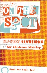 On the Spot: No-Prep Devotions for Children's Ministry