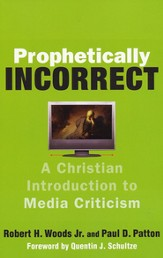 Prophetically Incorrect: A Christian Introduction to Media Criticism - eBook
