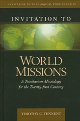 Invitation to World Missions: A Trinitarian Missiology for The 21st Century