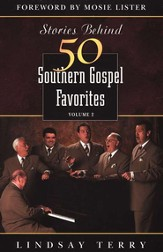 Stories Behind 50 Southern Gospel Favorites, Volume 2