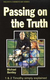 Passing on the Truth (1 & 2 Timothy), Welwyn Commentary Series