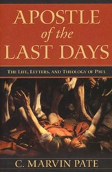 Apostle of the Last Days: The Life, Letters, and Theology