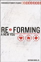 Re-Forming A New You: A Guide For Re-Forming Your Heart, Home & Hope