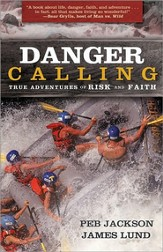 Danger Calling: True Adventures of Risk and Faith - eBook