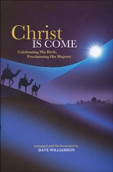 Christ Is Come: Celebrating His Birth, Proclaiming His Majesty