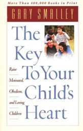 The Key To Your Child's Heart: Raise Motivated, Obedient, and  Loving Children