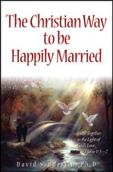 The Christian Way to be Happily Married