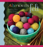 AlterKnits Felt: Imaginative Projects for Knitting & Felting - eBook