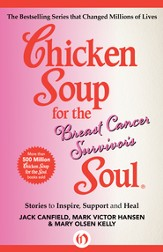 Chicken Soup for the Breast Cancer Survivor's Soul: Stories to Inspire, Support and Heal - eBook