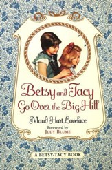 Betsy and Tacy Go Over the Big Hill, A Betsy-Tacy Book,  Volume 3