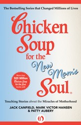 Chicken Soup for the New Mom's Soul: Touching Stories about the Miracles of Motherhood - eBook