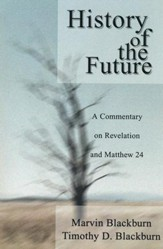 The History of the Future: A Commentary on Revelation and Matthew 24