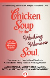 Chicken Soup for the Working Woman's Soul: Humorous and Inspirational Stories to Celebrate the Many Roles of Working Women - eBook