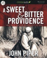 A Sweet and Bitter Providence: Sex, Race, and the Sovereignty of God - unabridged audiobook on CD