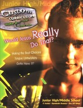 Would Jesus Really Do That? Custom Curriculum
