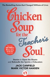 Chicken Soup for the Teacher's Soul: Stories to Open the Hearts and Rekindle the Spirits of Educators - eBook