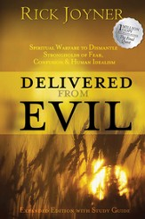 Delivered from Evil: Spiritual Warfare to Dismantle Strongholds of Fear, Confusion & Human Idealism
