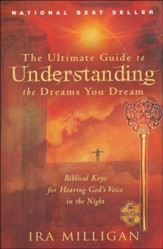 Ultimate Guide to Understanding the Dreams You Dream: Biblical Keys for Hearing God's Voice in the Night