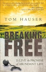 Breaking Free: To Live the Promise of Abundant Life