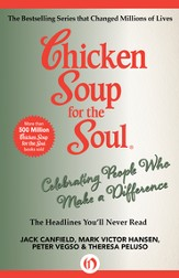 Chicken Soup for the Soul Celebrating People Who Make a Difference: The Headlines You'll Never Read - eBook