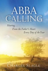 Abba Calling: Hearing from the Father's Heart Everyday of the Year