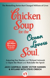 Chicken Soup for the Ocean Lover's Soul: Amazing Sea Stories and Wyland Artwork to Open the Heart and Rekindle the Spirit - eBook