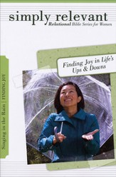 Simply Relevant: Singing in the Rain: 6 Sessions on Finding Joy in Life's Ups & Downs