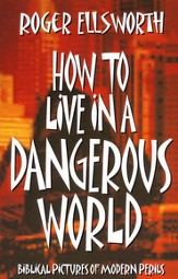 How to Live in a Dangerous World: Biblical Pictures of  Modern Perils