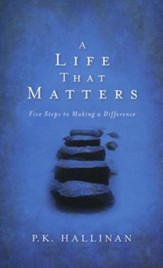 A Life That Matters: Five Steps to Making a Difference