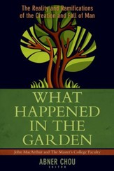 What Happened in the Garden: The Reality and Ramifications of the Creation and Fall of Man