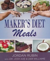 Maker's Diet Meals: Biblically Inspired Delicious and Nutritious Recipes for the Entire Family