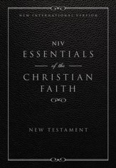 Essentials of the Christian Faith, NIV New Testament: Knowing Jesus and Living the Christian Faith