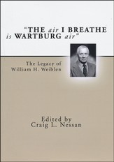 The Air I Breathe is Wartburg Air: The Legacy of William H. Weiblen