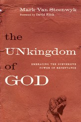 The Unkingdom of God: Embracing the Subversive Power of Repentance - eBook