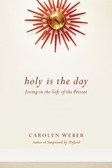 Holy Is the Day: Living in the Gift of the Present - eBook
